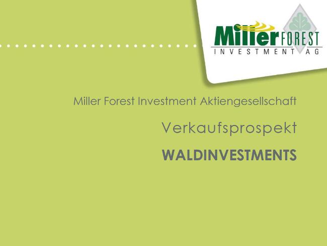 Nach einer langwierigen Prüfungsphase veröffentlicht die Miller Forest Investment AG eine aktualisierte Fassung ihres Verkaufsprospekts. © Miller AG